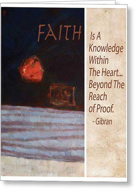 Kahlil Gibran Greeting Cards - Faith Is A Knowledge by Gibran Greeting Card by Shawn Shea