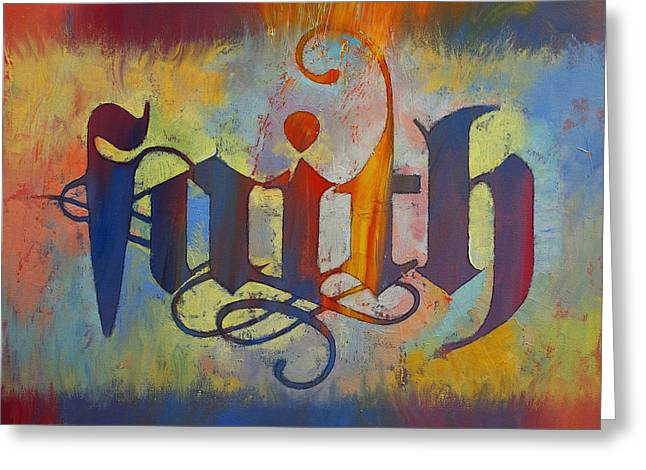 Calligraphy Art Greeting Cards - Faith Greeting Card by Michael Creese