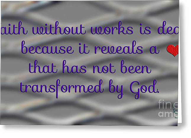 Born Again Photographs Greeting Cards - Faith Without Works Greeting Card by Beauty For God
