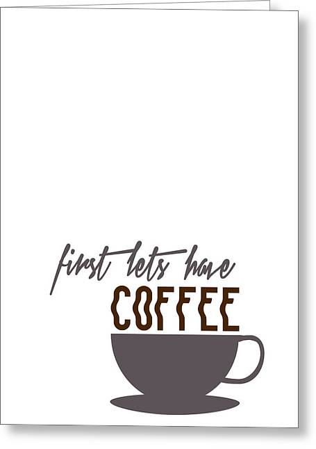 Minimalist Espresso Greeting Cards - First Lets have Coffee Minimalist Poster Greeting Card by Celestial Images