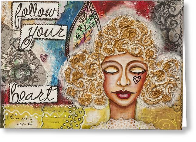 Follow Your Heart Inspirational Mixed Media Folk Art Greeting Card by Stanka Vukelic