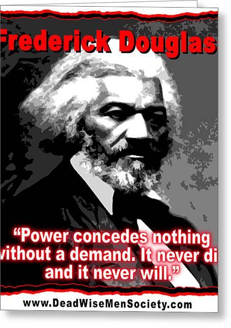 Frederick Douglas Digital Art Greeting Cards - Frederick Douglas On Power and Demands Greeting Card by K Scott Teeters