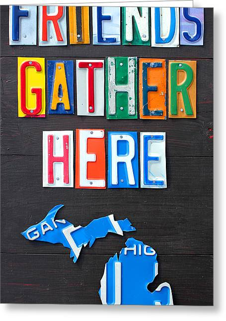 Here Greeting Cards - Friends Gather Here Recycled License Plate Art Lettering Sign Michigan Version Greeting Card by Design Turnpike