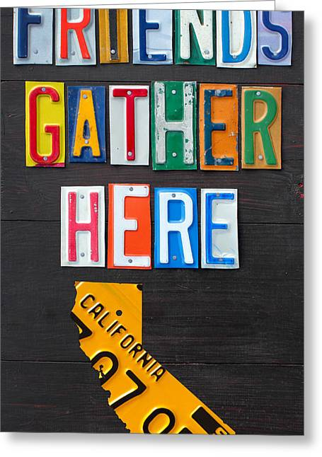 Gathered Greeting Cards - Friends Gather Here Recycled License Plate Art Wall Decor Lettering Sign California Version Greeting Card by Design Turnpike