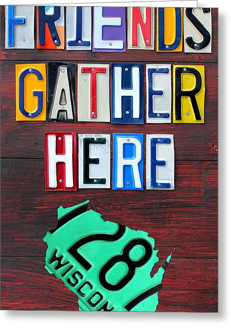 Gathered Greeting Cards - Friends Gather Here Recycled License Plate Art Wall Decor Lettering Sign Wisconsin Version Greeting Card by Design Turnpike