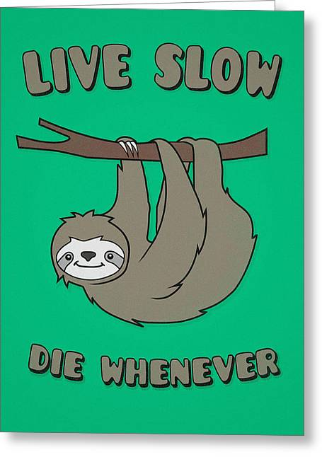 Sloth Digital Greeting Cards - Funny and Cute Sloth Live Slow Die Whenever Cool Statement  Greeting Card by Philipp Rietz