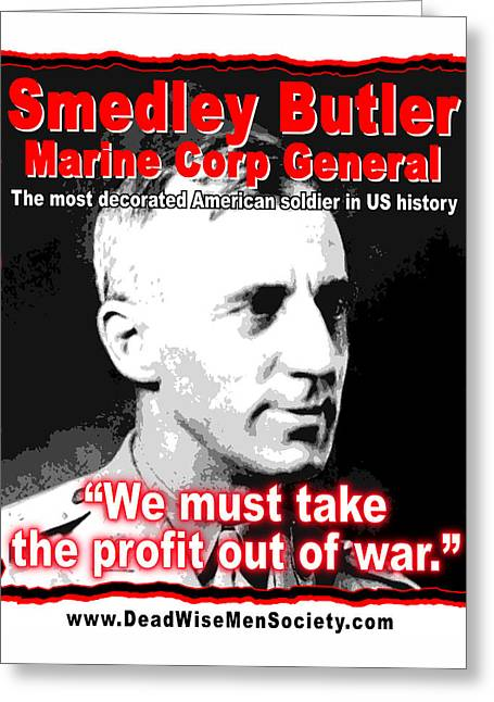 Recently Sold -  - Quaker Greeting Cards - Gen. Smedley Butler On War Profit Greeting Card by K Scott Teeters