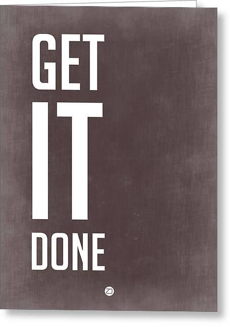 Got Greeting Cards - Get It Done Poster Grey Greeting Card by Naxart Studio