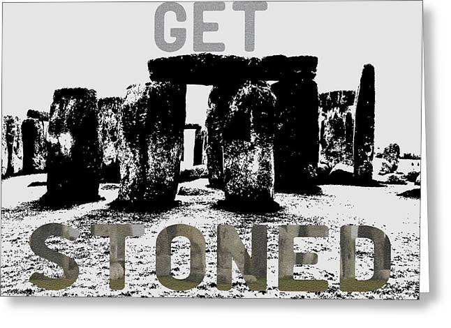 Get Greeting Cards - Get Stoned Stonehenge  Greeting Card by
