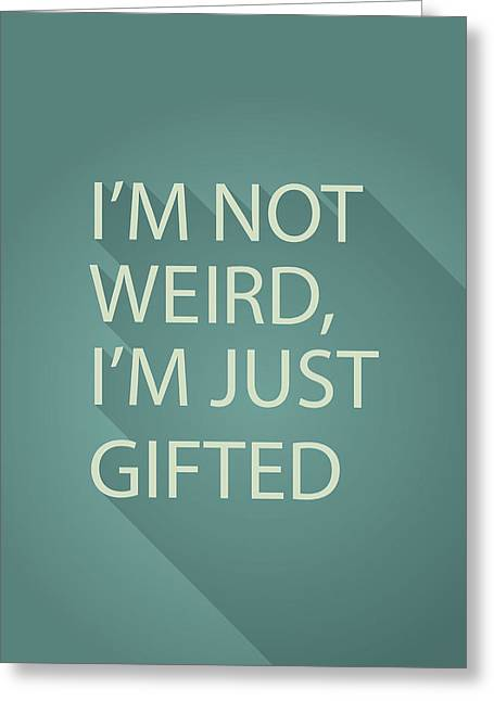 Not Greeting Cards - Gifted Not Weird Greeting Card by Samuel Whitton