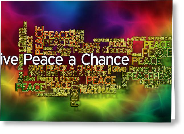 Laws Of Thought Greeting Cards - Give Peace a Chance Greeting Card by Digital Moments