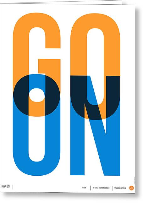 Go On Poster 1 Greeting Card by Naxart Studio