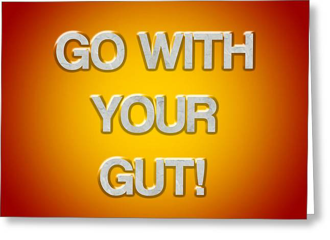 Positivism Greeting Cards - Go With Your Gut Greeting Card by Jera Sky