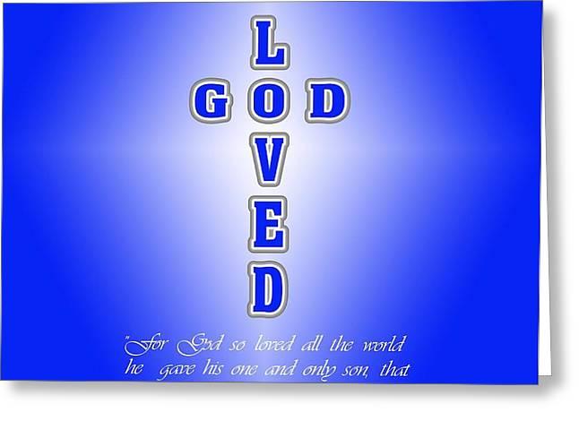 God Loved Greeting Card by Daniel Madrid