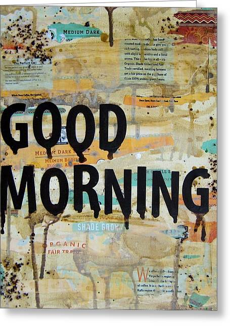 Green Beans Mixed Media Greeting Cards - Good Morning Coffee Art Greeting Card by Michelle Eshleman