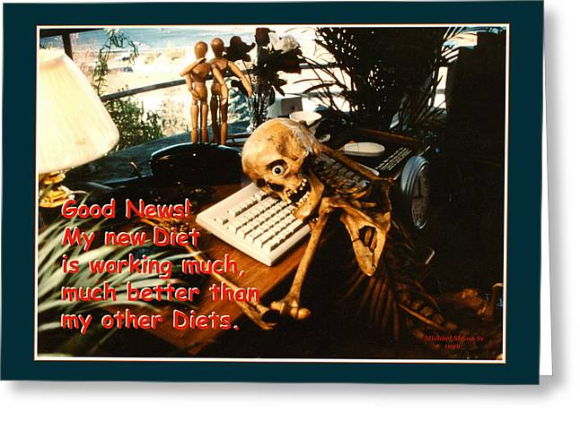 Skeleton Greeting Cards - Good News Diet Greeting Card Greeting Card by Michael Shone SR