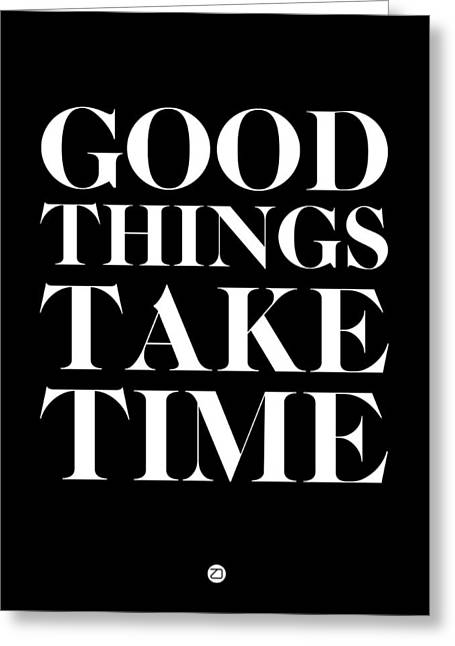 Good Greeting Cards - Good Things Take Time 1 Greeting Card by Naxart Studio