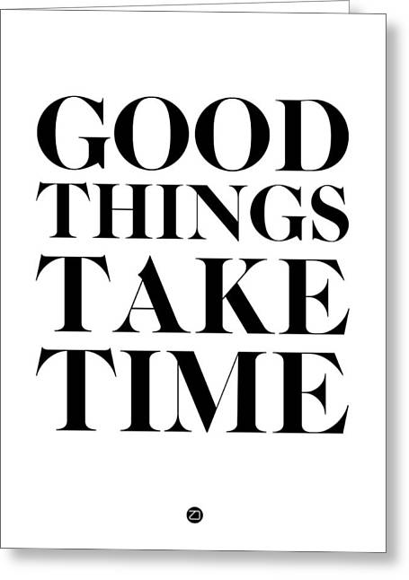 Good Greeting Cards - Good Things Take Time 2 Greeting Card by Naxart Studio