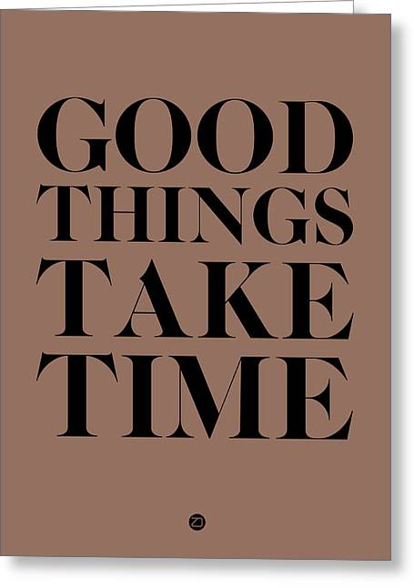 Good Greeting Cards - Good Things Take Time 3 Greeting Card by Naxart Studio