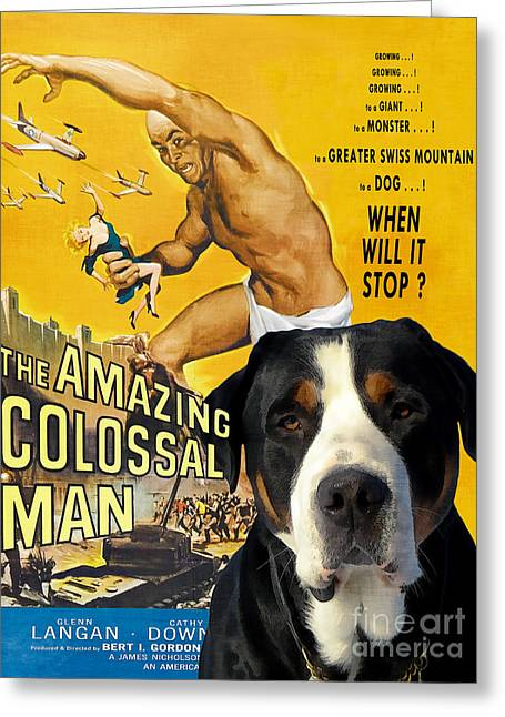 Colossal Greeting Cards - Greater Swiss Mountain Dog Art Canvas Print - The Amazing Colossal Man Movie Poster Greeting Card by Sandra Sij