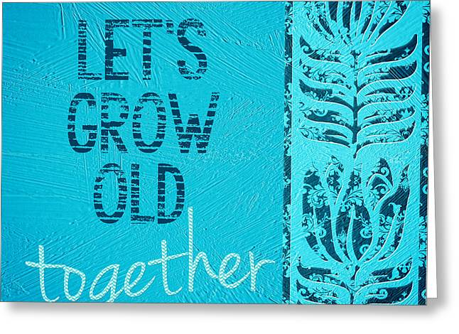 Grow Old Together  Greeting Card by Bonnie Bruno