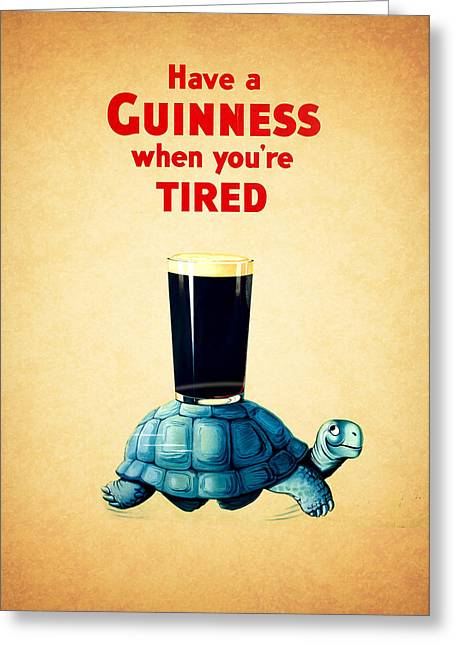 Ingredients Greeting Cards - Guinness When Youre Tired Greeting Card by Mark Rogan