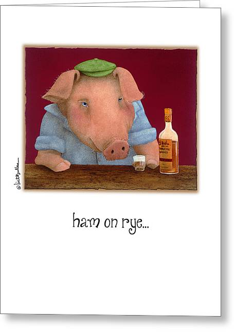 Bullis Greeting Cards - Ham On Rye... Greeting Card by Will Bullas