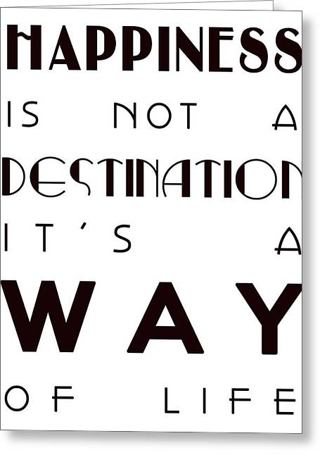 Happiness Quotes Greeting Cards - Happiness is not a Destination Greeting Card by Nomad Art And  Design