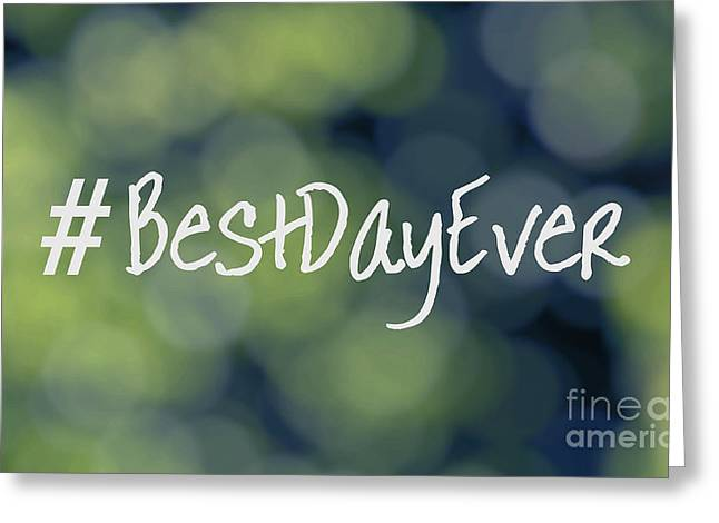 Humorous Greeting Cards Mixed Media Greeting Cards - Hashtag Best Day Ever Greeting Card by Ella Kaye Dickey