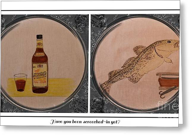 Rum Mixed Media Greeting Cards - Have You Been Screeched In Yet Greeting Card by Barbara Griffin