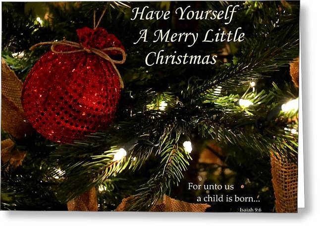 Book Of Isaiah Greeting Cards - Have Yourself A Merry Little Christmas Greeting Card by Deena Stoddard