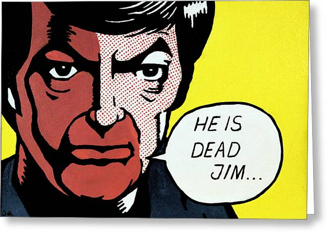 Roddenberry Paintings Greeting Cards - He Is Dead Jim Greeting Card by Judith Groeger