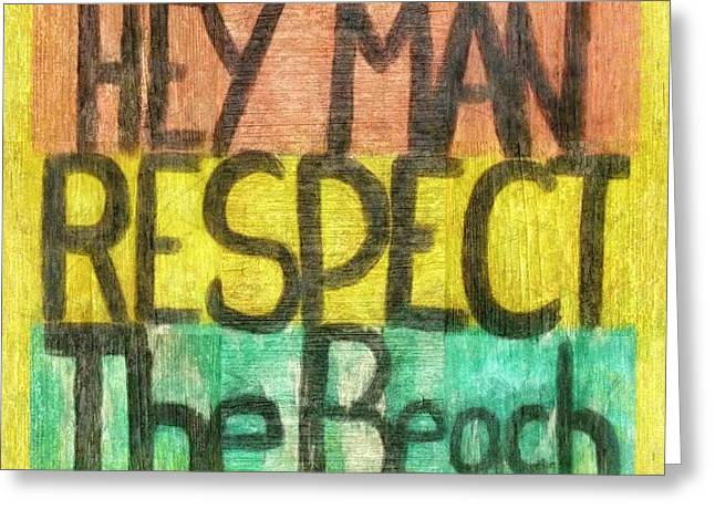 Cabin Interiors Digital Greeting Cards - Hey Man Respect the Beach Greeting Card by Poetry and Art