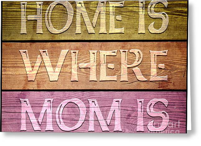 Charming Cottage Digital Art Greeting Cards - Home Is Where Mom Is Greeting Card by Ginny Gaura