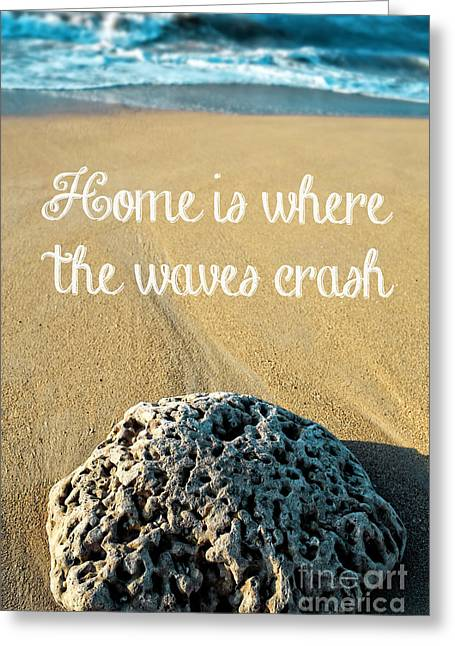 Saying Greeting Cards - Home is where the waves crash Greeting Card by Edward Fielding