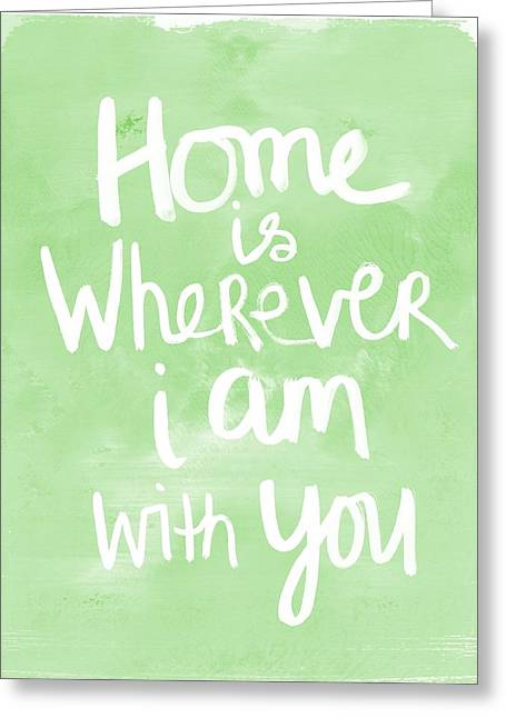 Home Interiors Greeting Cards - Home Is Wherever I Am With You- inspirational art Greeting Card by Linda Woods