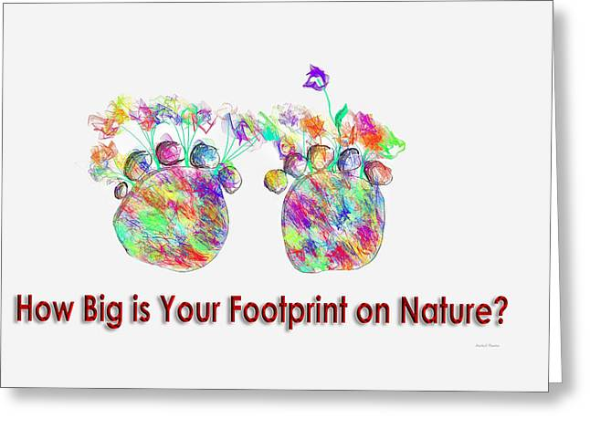 Footprints Drawings Greeting Cards - How Big Is Your Footprint On Nature Greeting Card by Angela A Stanton