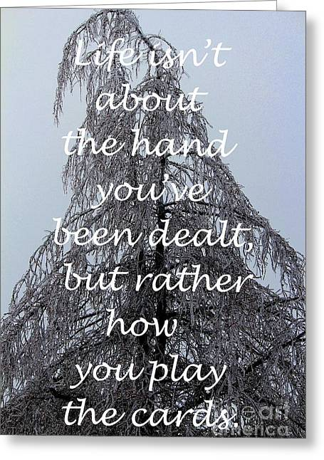 Trial Digital Art Greeting Cards - How You Play the Cards - Inspirational Quote - Tree Bent with Ice 2 Greeting Card by Barbara Griffin