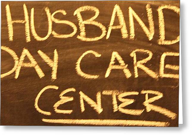 Babysitting Greeting Cards - Husband Day Care Center Greeting Card by Cynthia Guinn