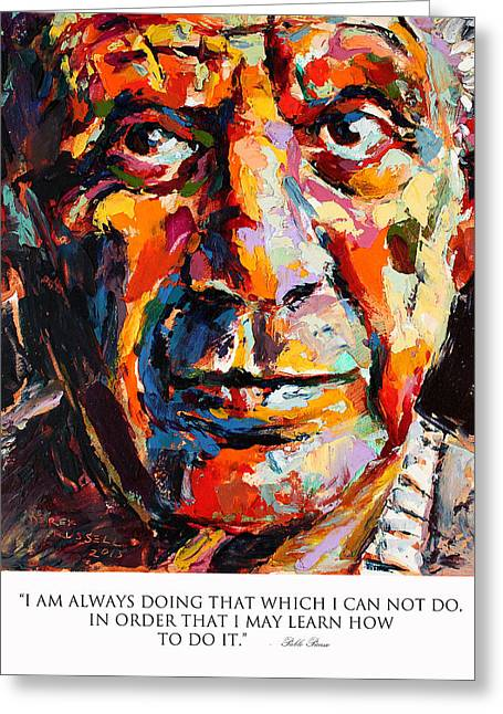 I Am Always Doing That Which I Can Not Do In Order That I May Learn How To Do It Pablo Picasso Greeting Card by Derek Russell