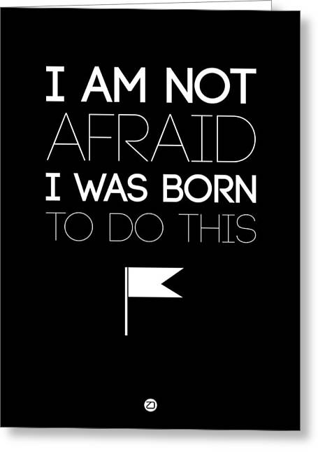 Motivational Poster Greeting Cards - I am Not Afraid Poster 1 Greeting Card by Naxart Studio