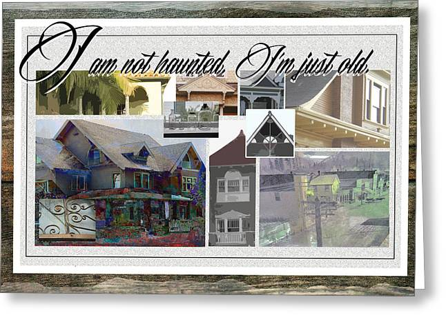 I Am Not Greeting Cards - I am not haunted. Im just old. Greeting Card by John Fish