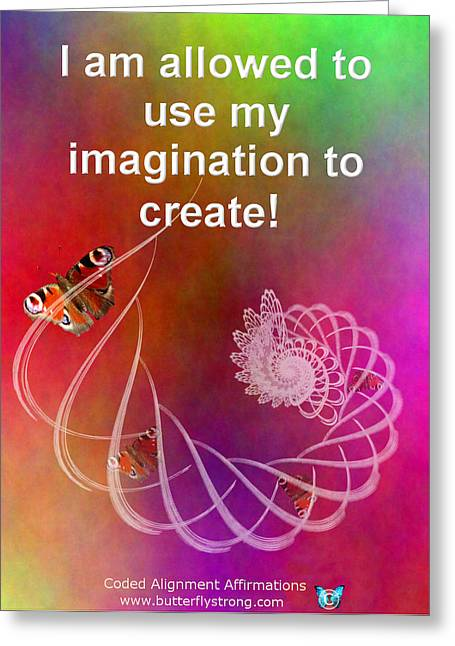 Affirmation Digital Art Greeting Cards - I am using my imagination to create Greeting Card by Claire Camden-Burch