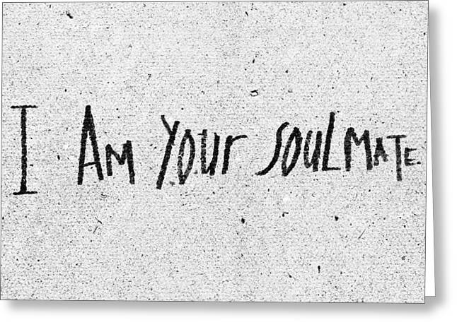 Sentiment Greeting Cards - I am your soulmate Greeting Card by Tom Gowanlock