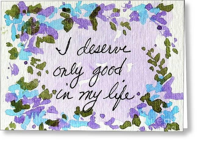Affirmation Greeting Cards - I Deserve Good Affirmation Greeting Card by Elizabeth Crabtree