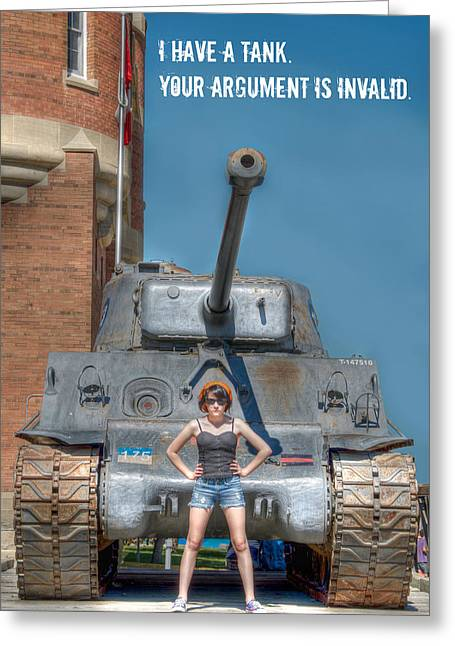 Invalids Greeting Cards - I Have a Tank.  Your Argument is Invalid Greeting Card by Lisa Knechtel