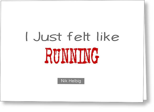 I Just Felt Like Running Quote Greeting Card by Nik Helbig