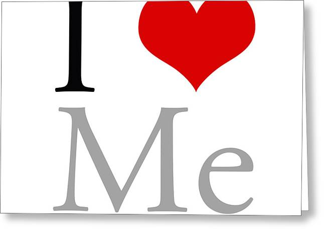 Quote Greeting Cards - I love Me Greeting Card by Gina Dsgn