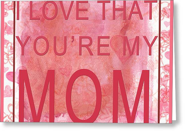 Daughter Gift Greeting Cards - I Love That Youre My Mom I I Greeting Card by Paulette B Wright