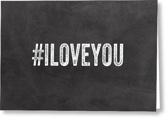 I Love You - Greeting Card Greeting Card by Linda Woods